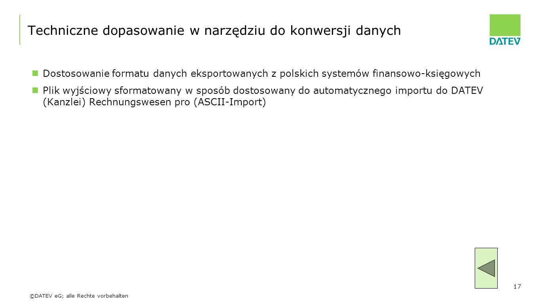 ©DATEV eG; alle Rechte vorbehalten Techniczne dopasowanie w narzędziu do konwersji danych Dostosowanie formatu danych eksportowanych z polskich system