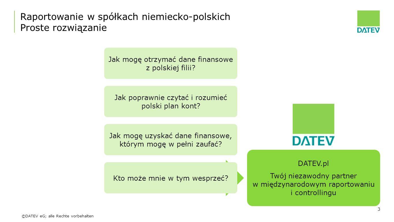 ©DATEV eG; alle Rechte vorbehalten Rozwiązanie Kto może mnie w tym wesprzeć? Jak mogę otrzymać dane finansowe z polskiej filii? Jak poprawnie czytać i