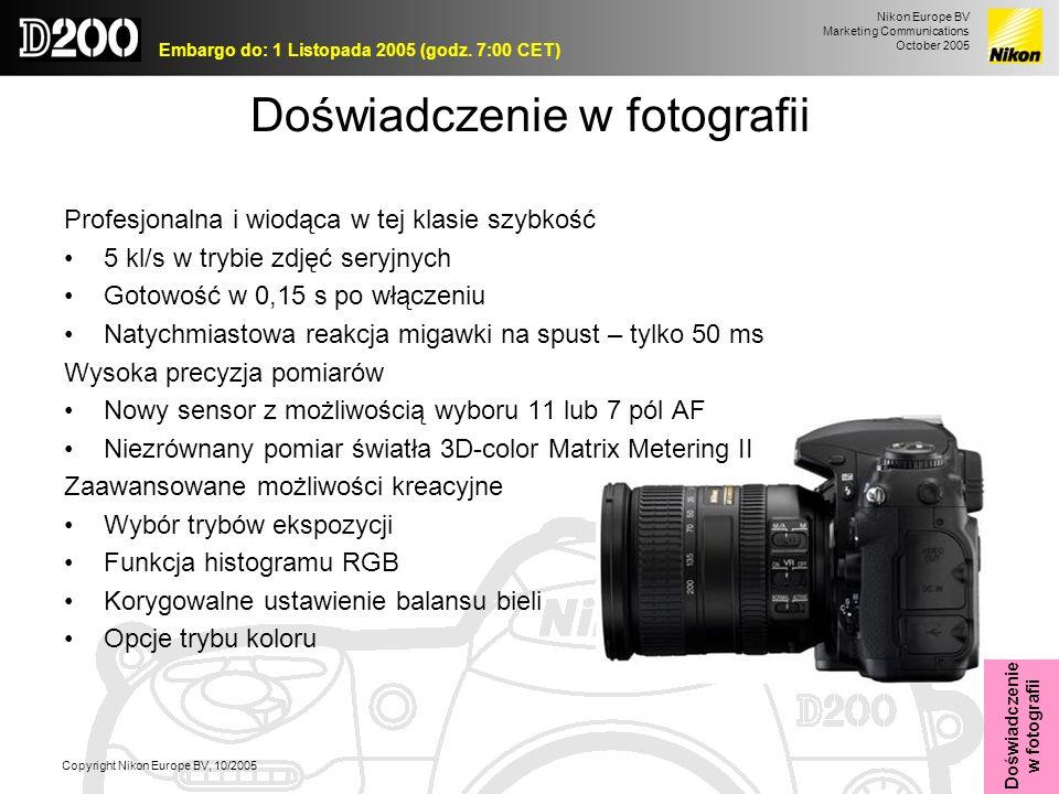 Nikon Europe BV Marketing Communications October 2005 Embargo do: 1 Listopada 2005 (godz. 7:00 CET) Copyright Nikon Europe BV, 10/2005 Doświadczenie w