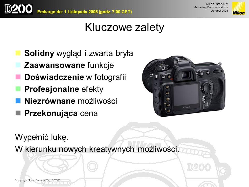 Nikon Europe BV Marketing Communications October 2005 Embargo do: 1 Listopada 2005 (godz. 7:00 CET) Copyright Nikon Europe BV, 10/2005 Kluczowe zalety