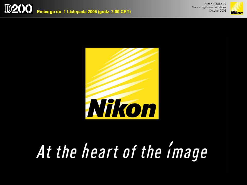 Nikon Europe BV Marketing Communications October 2005 Embargo do: 1 Listopada 2005 (godz. 7:00 CET) Copyright Nikon Europe BV, 10/2005