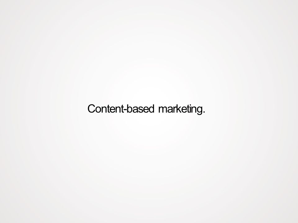 Content-based marketing.