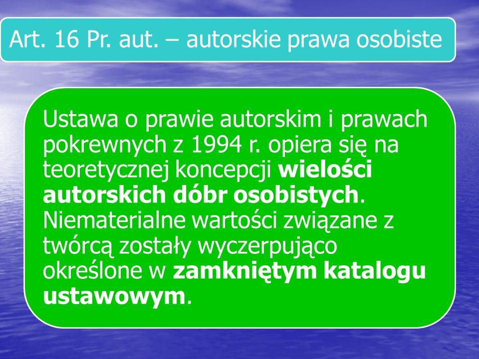 Art.16 Pr. aut. – autorskie prawa osobiste Poza autorskimi prawami osobistymi wymienionymi w art.