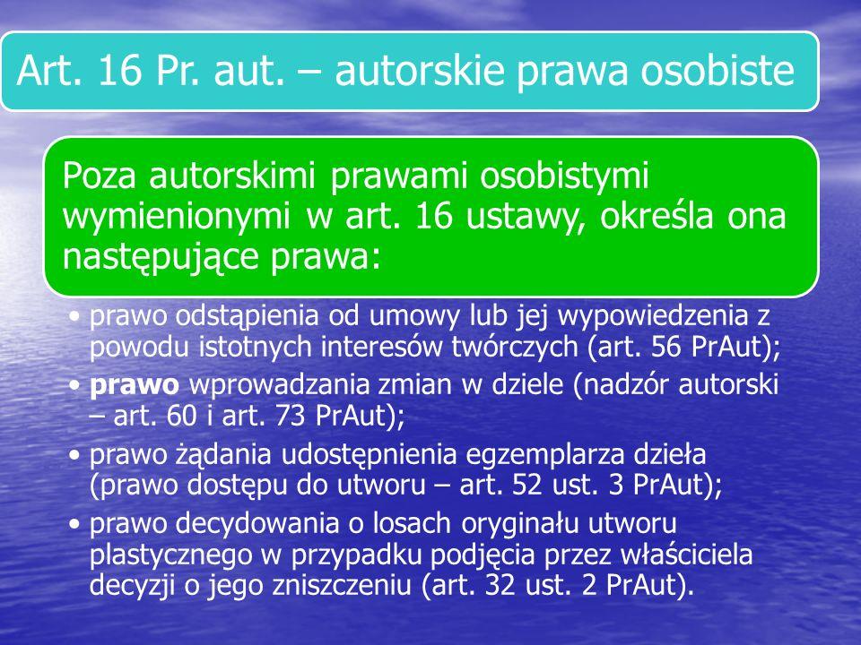 Art. 16 Pr. aut. – autorskie prawa osobiste Poza autorskimi prawami osobistymi wymienionymi w art. 16 ustawy, określa ona następujące prawa: prawo ods