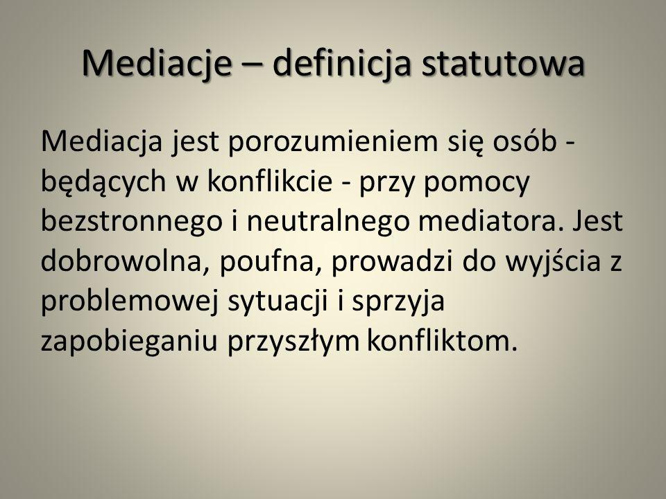 Mediacje – definicja statutowa Mediacja jest porozumieniem się osób - będących w konflikcie - przy pomocy bezstronnego i neutralnego mediatora. Jest d