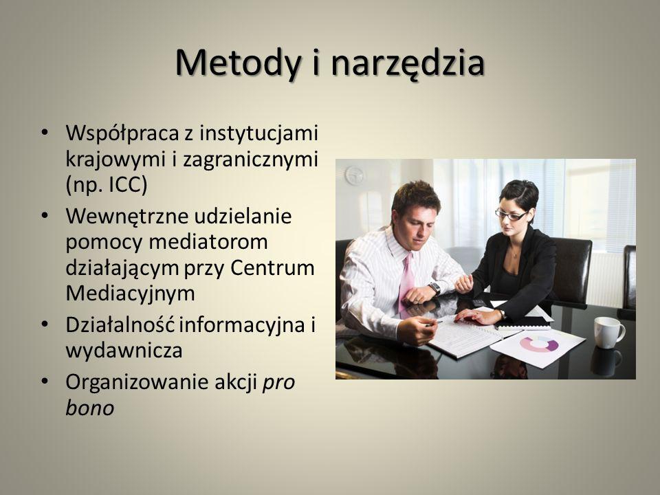 Metody i narzędzia Współpraca z instytucjami krajowymi i zagranicznymi (np. ICC) Wewnętrzne udzielanie pomocy mediatorom działającym przy Centrum Medi