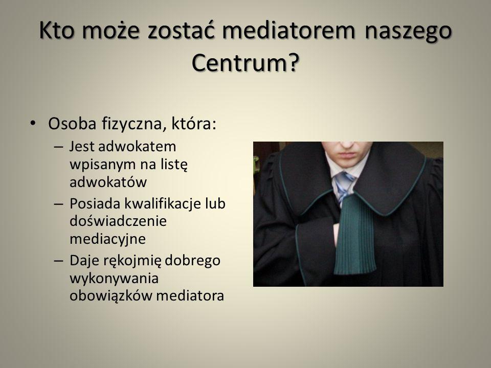 Kto może zostać mediatorem naszego Centrum? Osoba fizyczna, która: – Jest adwokatem wpisanym na listę adwokatów – Posiada kwalifikacje lub doświadczen