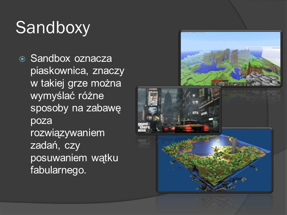 Sandboxy Sandbox oznacza piaskownica, znaczy w takiej grze można wymyślać różne sposoby na zabawę poza rozwiązywaniem zadań, czy posuwaniem wątku fabu