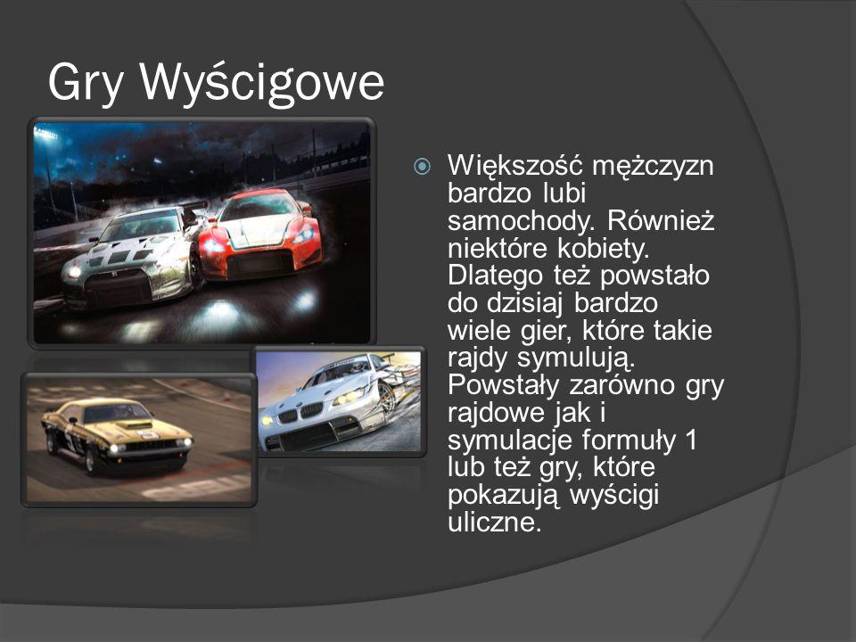 Gry Wyścigowe Większość mężczyzn bardzo lubi samochody. Również niektóre kobiety. Dlatego też powstało do dzisiaj bardzo wiele gier, które takie rajdy