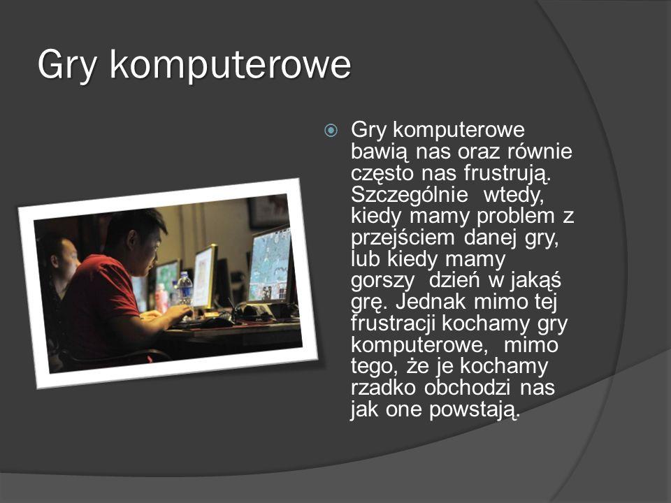 Gry komputerowe Gry komputerowe bawią nas oraz równie często nas frustrują. Szczególnie wtedy, kiedy mamy problem z przejściem danej gry, lub kiedy ma