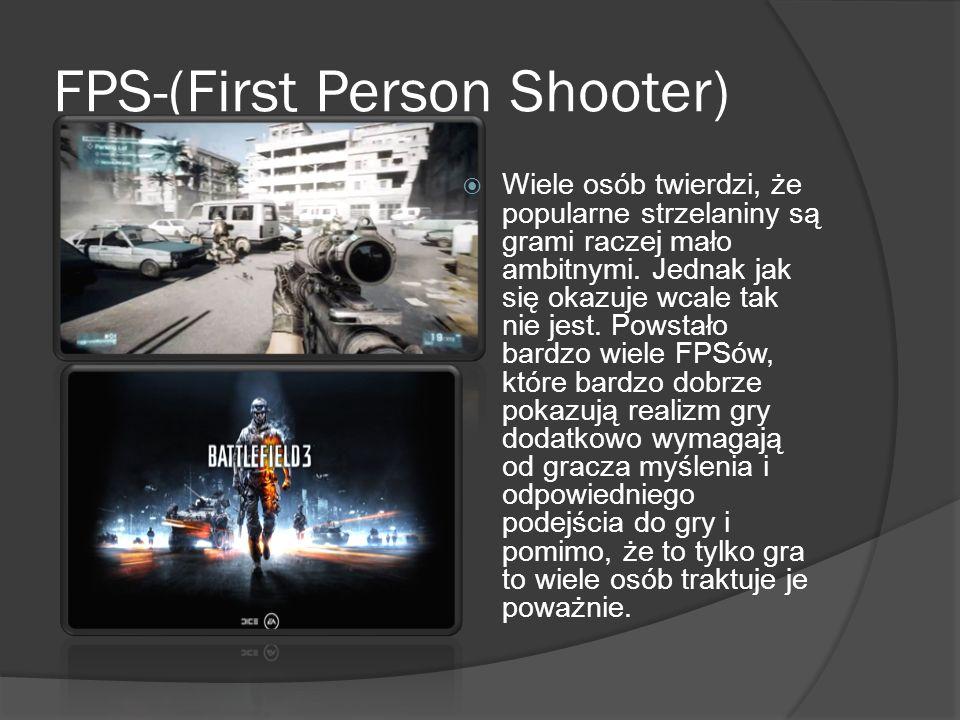FPS-(First Person Shooter) Wiele osób twierdzi, że popularne strzelaniny są grami raczej mało ambitnymi. Jednak jak się okazuje wcale tak nie jest. Po