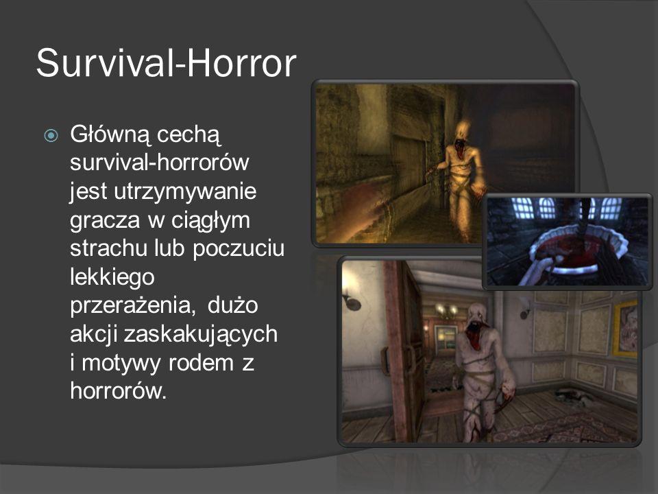Survival-Horror Główną cechą survival-horrorów jest utrzymywanie gracza w ciągłym strachu lub poczuciu lekkiego przerażenia, dużo akcji zaskakujących