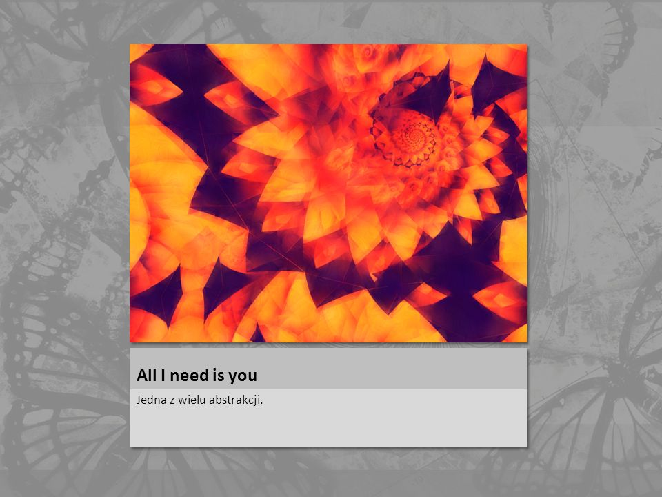 All I need is you Jedna z wielu abstrakcji.