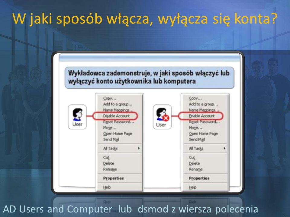 W jaki sposób włącza, wyłącza się konta? AD Users and Computer lub dsmod z wiersza polecenia
