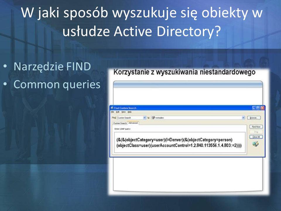 W jaki sposób wyszukuje się obiekty w usłudze Active Directory? Narzędzie FIND Common queries