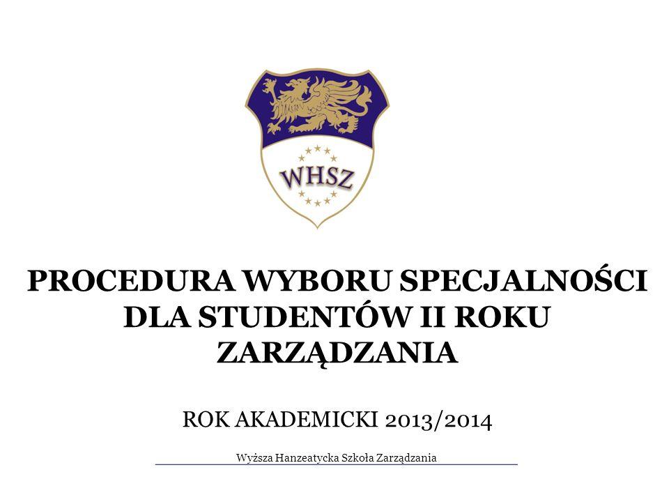 PROCEDURA WYBORU SPECJALNOŚCI DLA STUDENTÓW II ROKU ZARZĄDZANIA ROK AKADEMICKI 2013/2014 Wyższa Hanzeatycka Szkoła Zarządzania