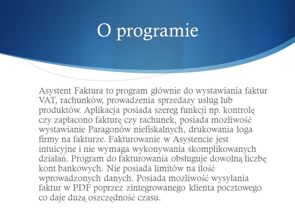 O programie Asystent Faktura to program g ł ównie do wystawiania faktur VAT, rachunków, prowadzenia sprzeda ż y us ł ug lub produktów. Aplikacja posia