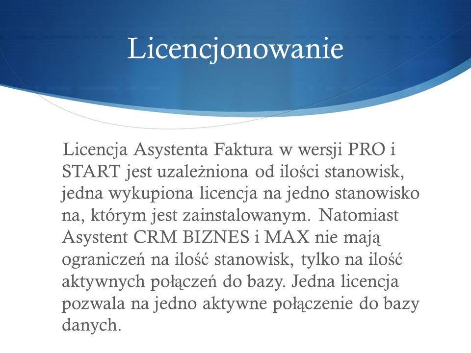 Licencjonowanie Licencja Asystenta Faktura w wersji PRO i START jest uzale ż niona od ilo ś ci stanowisk, jedna wykupiona licencja na jedno stanowisko