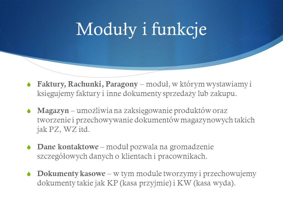 Modu ł y i funkcje Faktury, Rachunki, Paragony – modu ł, w którym wystawiamy i ksi ę gujemy faktury i inne dokumenty sprzeda ż y lub zakupu. Magazyn –