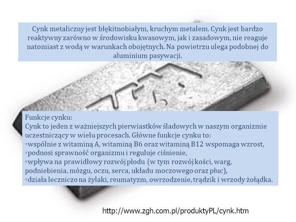 Cynk metaliczny jest błękitnobiałym, kruchym metalem. Cynk jest bardzo reaktywny zarówno w środowisku kwasowym, jak i zasadowym, nie reaguje natomiast