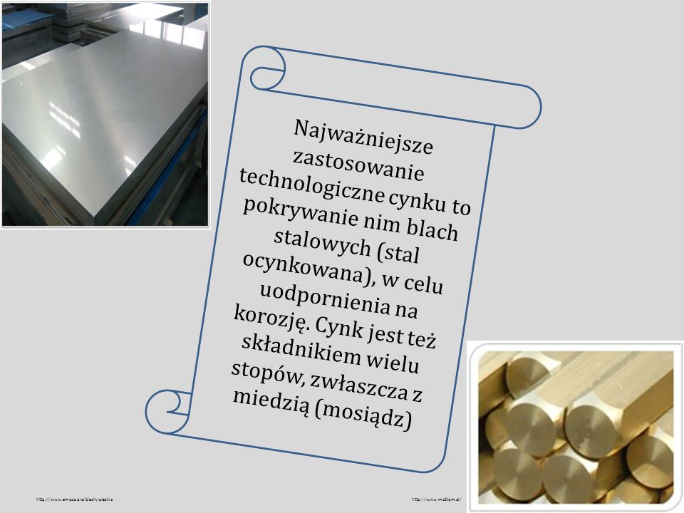 Najważniejsze zastosowanie technologiczne cynku to pokrywanie nim blach stalowych (stal ocynkowana), w celu uodpornienia na korozję. Cynk jest też skł