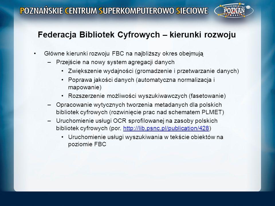 Federacja Bibliotek Cyfrowych – kierunki rozwoju Główne kierunki rozwoju FBC na najbliższy okres obejmują –Przejście na nowy system agregacji danych Z