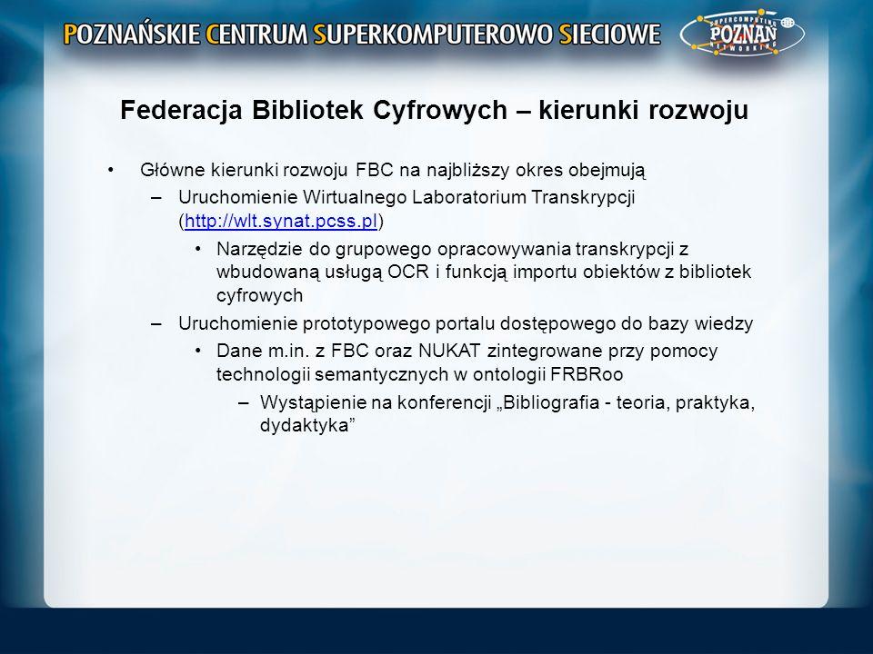 Federacja Bibliotek Cyfrowych – kierunki rozwoju Główne kierunki rozwoju FBC na najbliższy okres obejmują –Uruchomienie Wirtualnego Laboratorium Trans