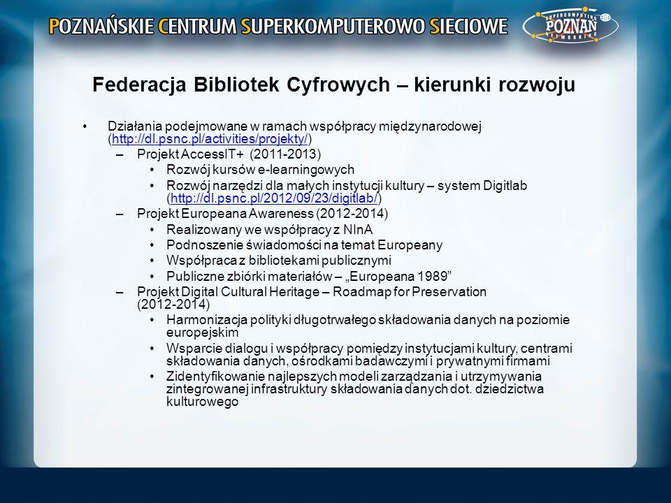 Federacja Bibliotek Cyfrowych – kierunki rozwoju Działania podejmowane w ramach współpracy międzynarodowej (http://dl.psnc.pl/activities/projekty/)htt