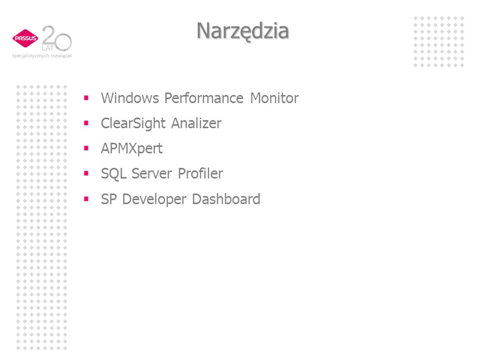 Narzędzia Windows Performance Monitor ClearSight Analizer APMXpert SQL Server Profiler SP Developer Dashboard