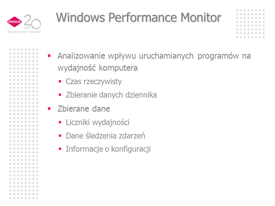 Windows Performance Monitor Analizowanie wpływu uruchamianych programów na wydajność komputera Czas rzeczywisty Zbieranie danych dziennika Zbierane dane Liczniki wydajności Dane śledzenia zdarzeń Informacje o konfiguracji