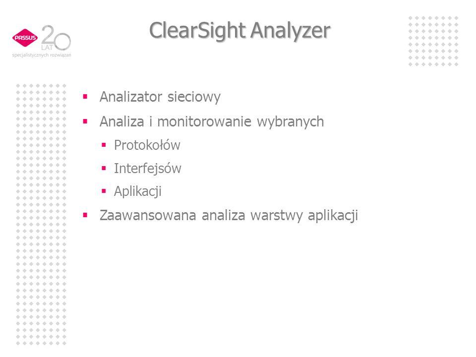ClearSight Analyzer Analizator sieciowy Analiza i monitorowanie wybranych Protokołów Interfejsów Aplikacji Zaawansowana analiza warstwy aplikacji