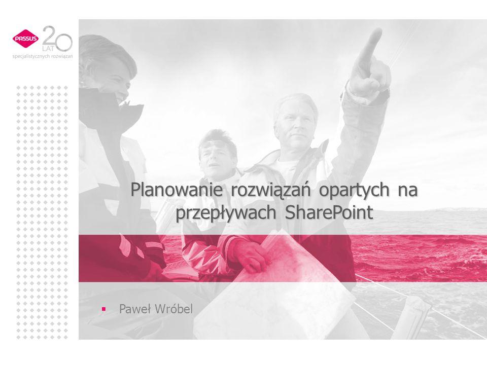 Planowanie rozwiązań opartych na przepływach SharePoint Paweł Wróbel