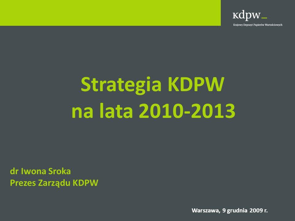 Strategia KDPW na lata 2010-2013 dr Iwona Sroka Prezes Zarządu KDPW Warszawa, 9 grudnia 2009 r.