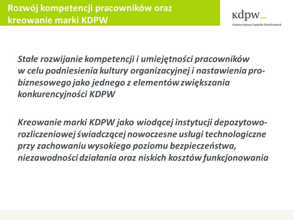Rozwój kompetencji pracowników oraz kreowanie marki KDPW Stałe rozwijanie kompetencji i umiejętności pracowników w celu podniesienia kultury organizac