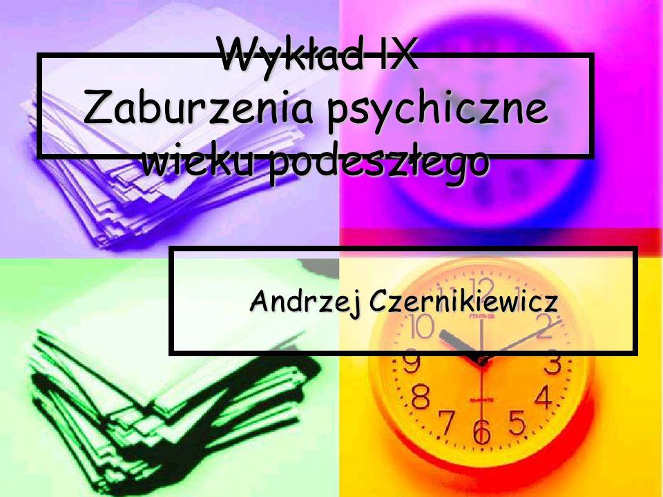 Wykład IX Zaburzenia psychiczne wieku podeszłego Andrzej Czernikiewicz