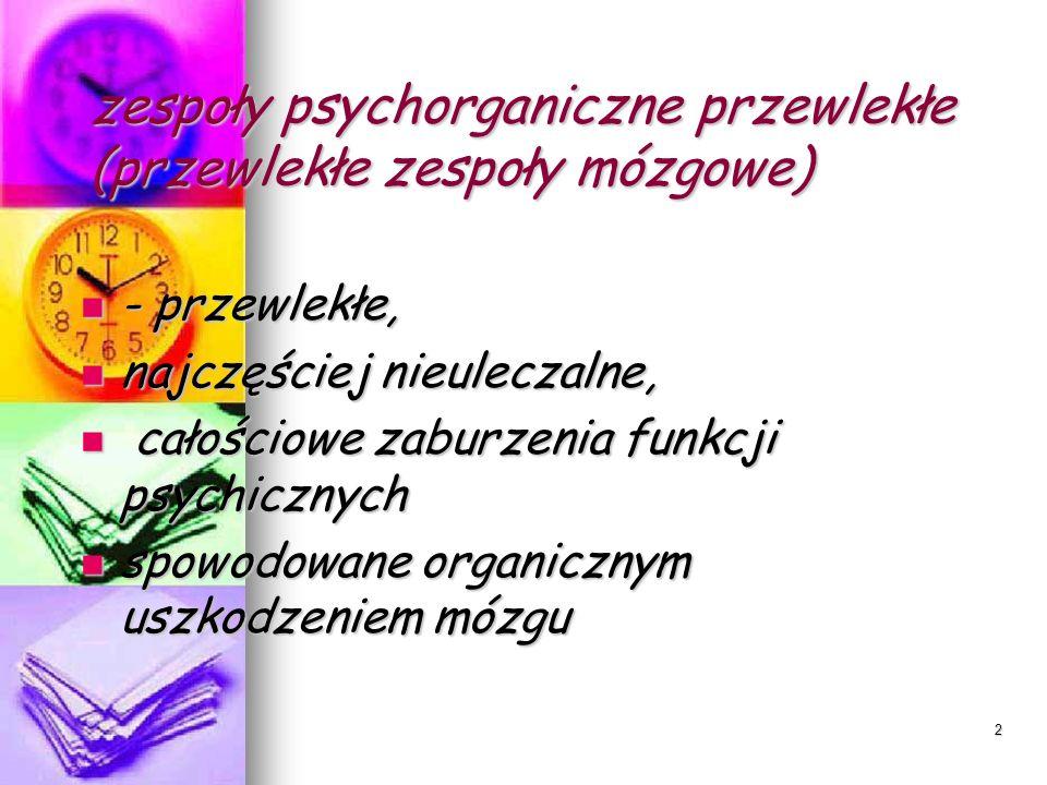 2 zespoły psychorganiczne przewlekłe (przewlekłe zespoły mózgowe) - przewlekłe, - przewlekłe, najczęściej nieuleczalne, najczęściej nieuleczalne, cało