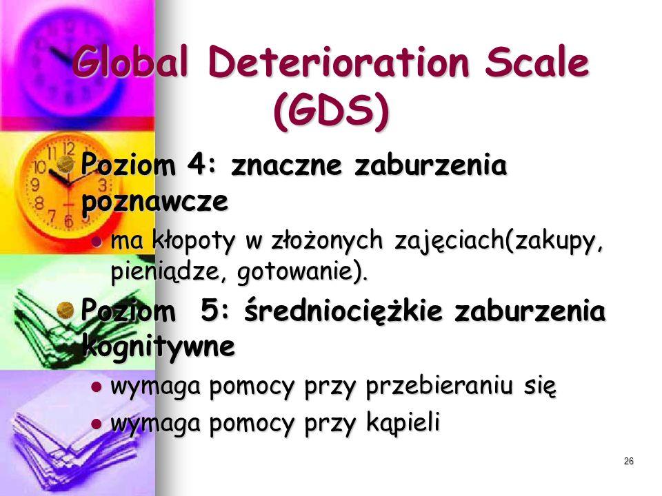 26 Global Deterioration Scale (GDS) Poziom 4: znaczne zaburzenia poznawcze ma kłopoty w złożonych zajęciach(zakupy, pieniądze, gotowanie). ma kłopoty