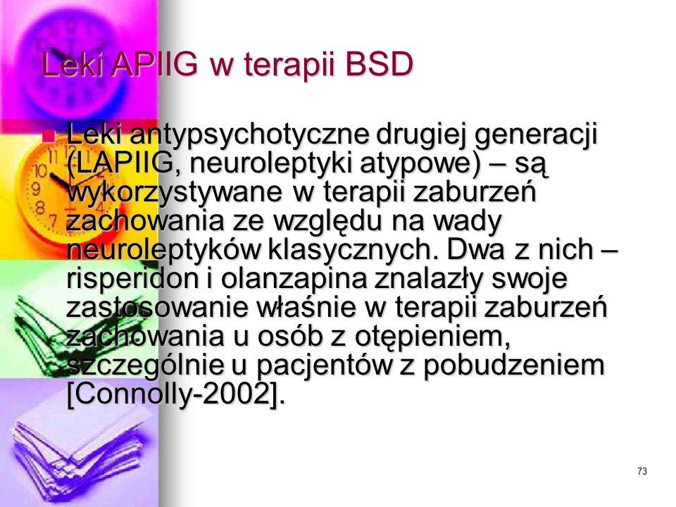 73 Leki APIIG w terapii BSD Leki antypsychotyczne drugiej generacji (LAPIIG, neuroleptyki atypowe) – są wykorzystywane w terapii zaburzeń zachowania z