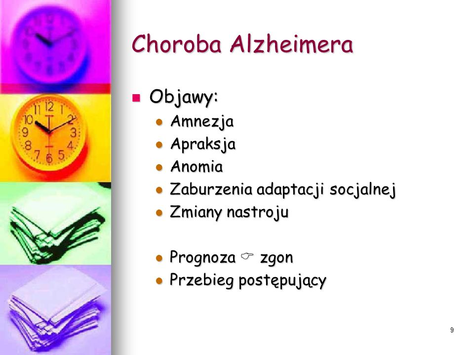 9 Choroba Alzheimera Objawy: Objawy: Amnezja Amnezja Apraksja Apraksja Anomia Anomia Zaburzenia adaptacji socjalnej Zaburzenia adaptacji socjalnej Zmi