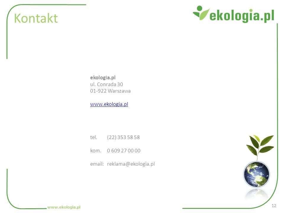 Kontakt ekologia.pl ul. Conrada 30 01-922 Warszawa www.ekologia.pl tel. (22) 353 58 58 kom. 0 609 27 00 00 email: reklama@ekologia.pl www.ekologia.pl