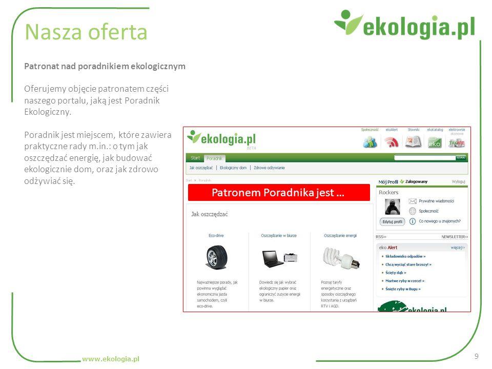 Nasza oferta Oferujemy objęcie patronatem części naszego portalu, jaką jest Poradnik Ekologiczny. Poradnik jest miejscem, które zawiera praktyczne rad
