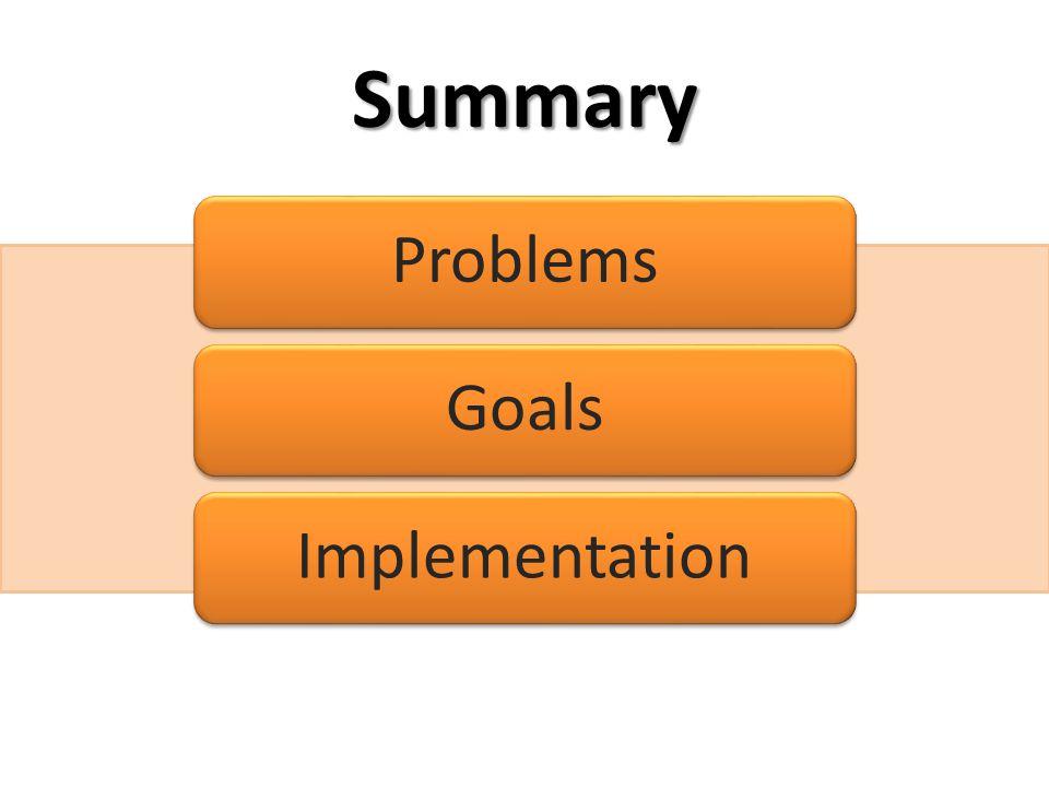 Summary ProblemsGoalsImplementation