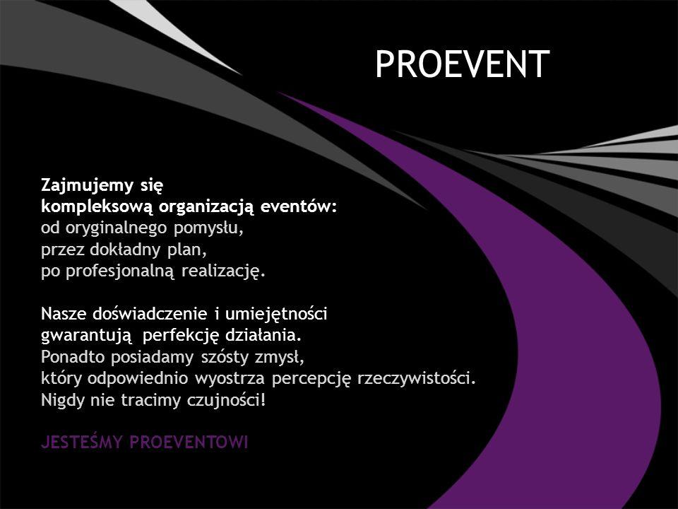 PROEVENT Zajmujemy się kompleksową organizacją eventów: od oryginalnego pomysłu, przez dokładny plan, po profesjonalną realizację. Nasze doświadczenie