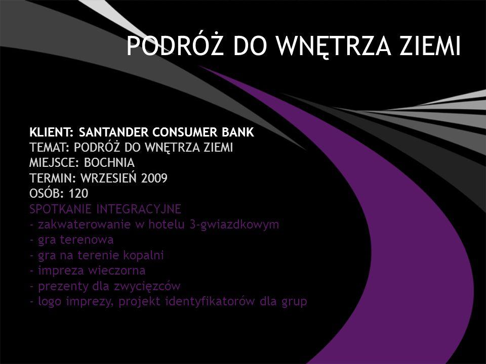 PODRÓŻ DO WNĘTRZA ZIEMI KLIENT: SANTANDER CONSUMER BANK TEMAT: PODRÓŻ DO WNĘTRZA ZIEMI MIEJSCE: BOCHNIA TERMIN: WRZESIEŃ 2009 OSÓB: 120 SPOTKANIE INTE