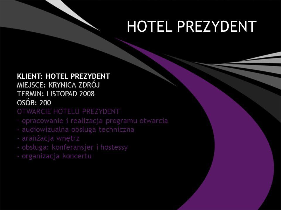 HOTEL PREZYDENT KLIENT: HOTEL PREZYDENT MIEJSCE: KRYNICA ZDRÓJ TERMIN: LISTOPAD 2008 OSÓB: 200 OTWARCIE HOTELU PREZYDENT - opracowanie i realizacja pr