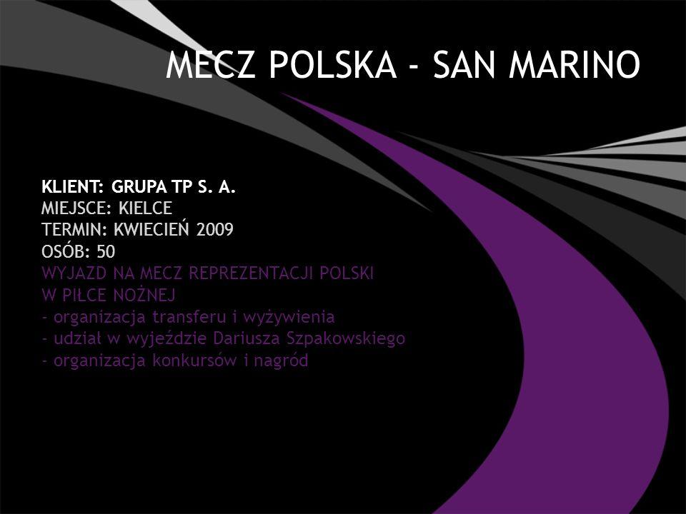 MECZ POLSKA - SAN MARINO KLIENT: GRUPA TP S. A. MIEJSCE: KIELCE TERMIN: KWIECIEŃ 2009 OSÓB: 50 WYJAZD NA MECZ REPREZENTACJI POLSKI W PIŁCE NOŻNEJ - or
