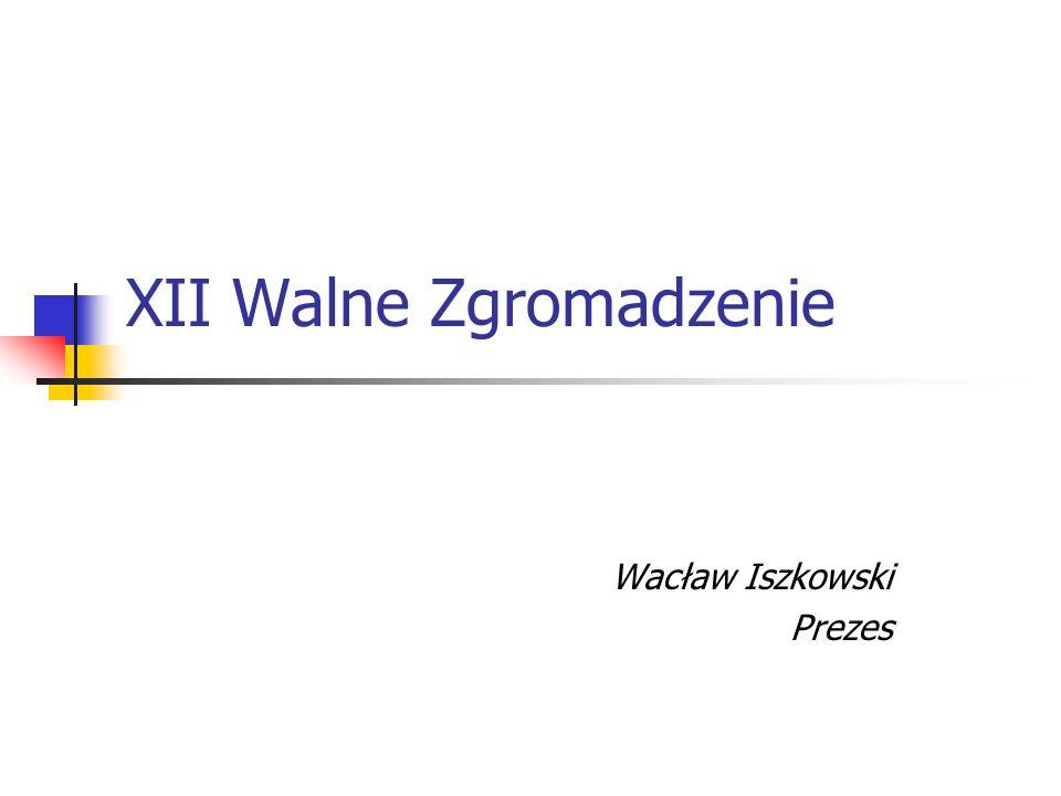 XII Walne Zgromadzenie Wacław Iszkowski Prezes