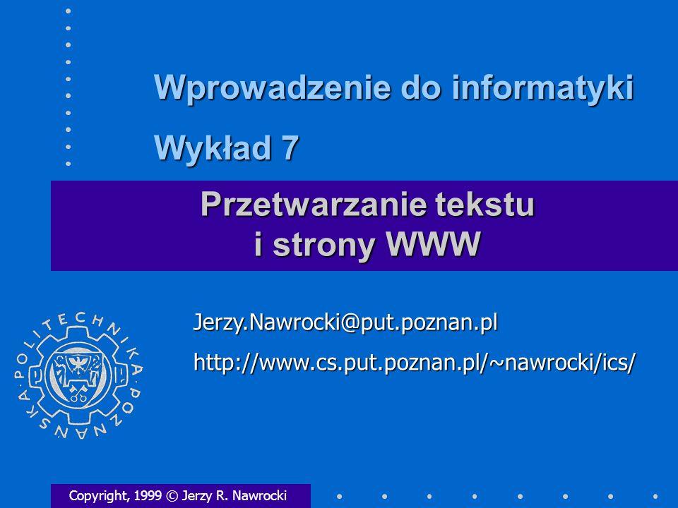Przetwarzanie tekstu i strony WWW Copyright, 1999 © Jerzy R.