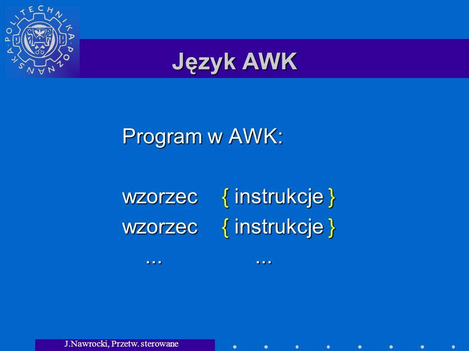 J.Nawrocki, Przetw. sterowane składnią Język AWK Program w AWK: wzorzec { instrukcje }............