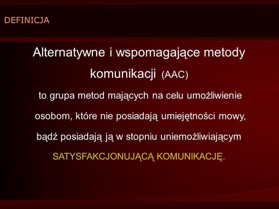 DEFINICJA Alternatywne i wspomagające metody komunikacji (AAC) to grupa metod mających na celu umożliwienie osobom, które nie posiadają umiejętności m